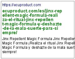 https://ecuproduct.com/es/jinx-repellent-magic-formula-realiza-el-ritual-jinx-repellent-magic-formula-y-deshazte-de-la-mala-suerte-para-siempre/